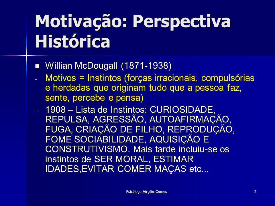 Psicólogo Virgilio Gomes2 Motivação: Perspectiva Histórica Willian McDougall (1871-1938) Willian McDougall (1871-1938) - Motivos = Instintos (forças i