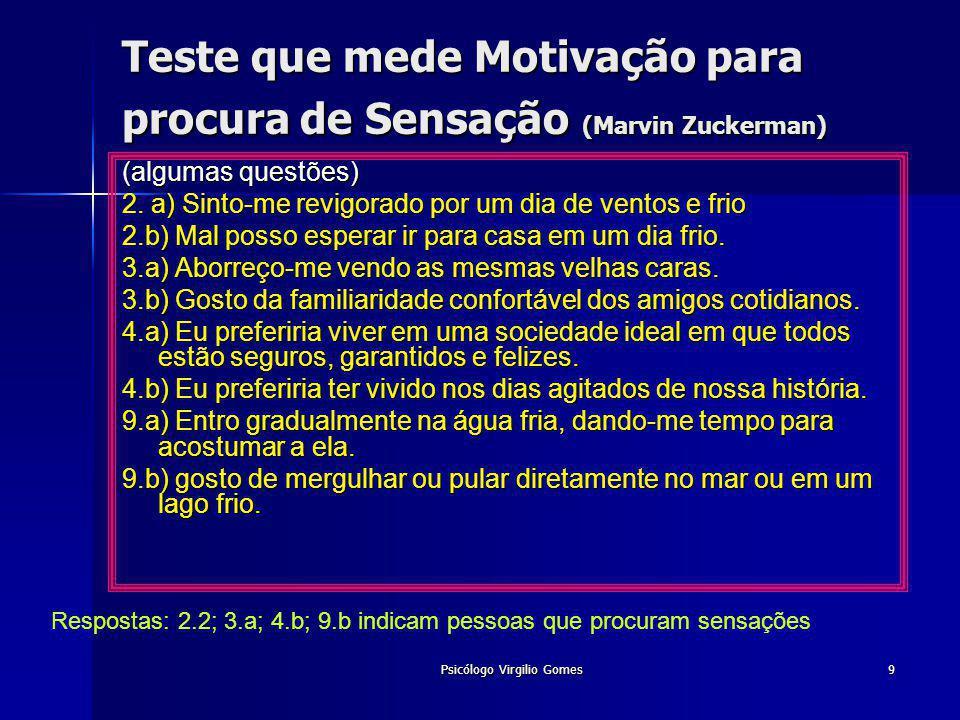 Psicólogo Virgilio Gomes9 Teste que mede Motivação para procura de Sensação (Marvin Zuckerman) (algumas questões) 2. a) Sinto-me revigorado por um dia