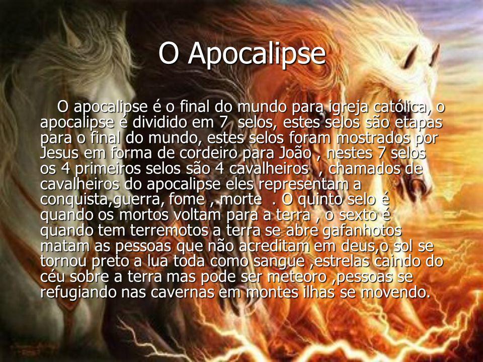 O Apocalipse O Apocalipse O apocalipse é o final do mundo para igreja católica, o apocalipse é dividido em 7 selos, estes selos são etapas para o fina