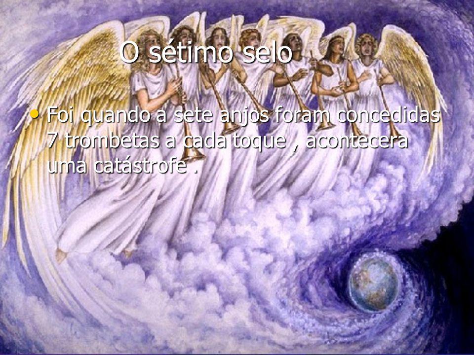 O sétimo selo O sétimo selo Foi quando a sete anjos foram concedidas 7 trombetas a cada toque, acontecera uma catástrofe.