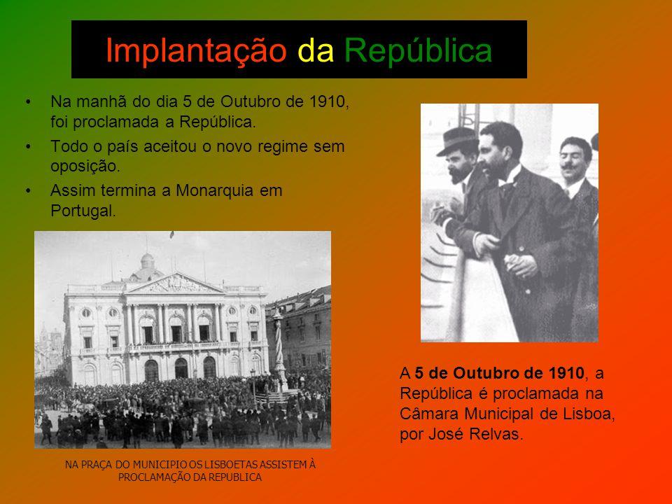 Implantação da República Na manhã do dia 5 de Outubro de 1910, foi proclamada a República. Todo o país aceitou o novo regime sem oposição. Assim termi