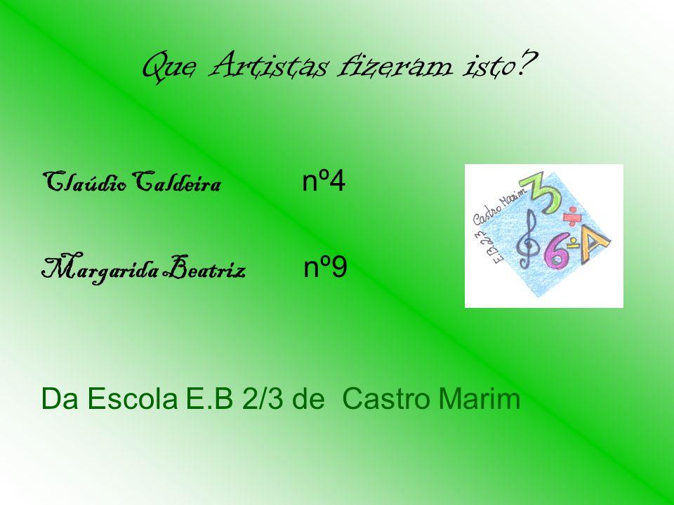 Que Artistas fizeram isto? Claúdio Caldeira nº4 Margarida Beatriz n º9 Da Escola E.B 2/3 de Castro Marim
