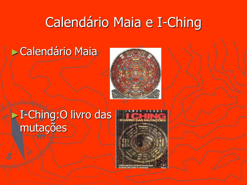 Calendário Maia e I-Ching Calendário Maia Calendário Maia I-Ching:O livro das mutações I-Ching:O livro das mutações