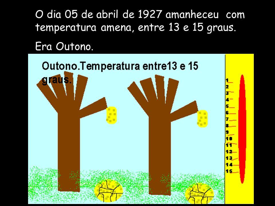 O dia 05 de abril de 1927 amanheceu com temperatura amena, entre 13 e 15 graus. Era Outono.