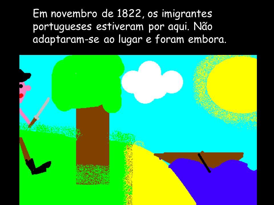 Em novembro de 1822, os imigrantes portugueses estiveram por aqui.