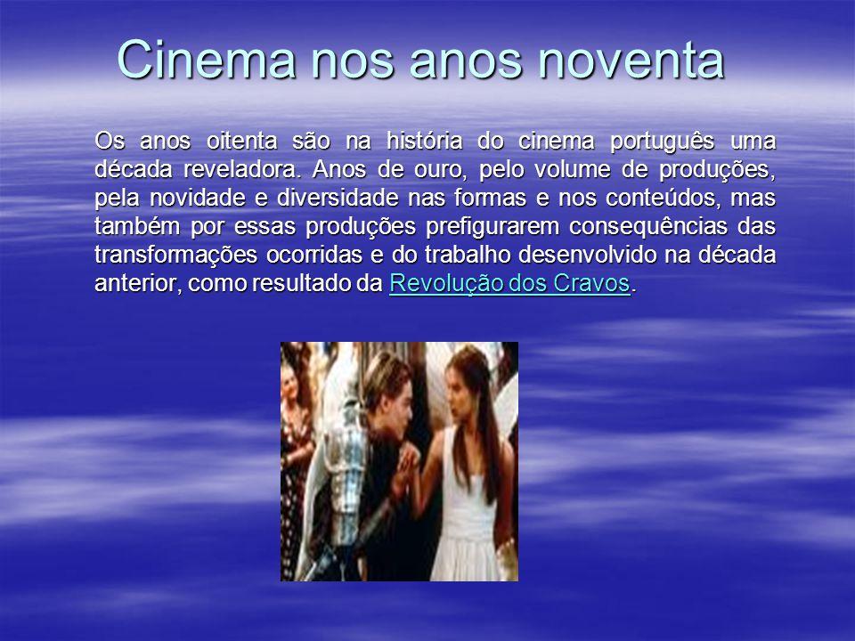 Cinema nos anos oitenta A partir da década de noventa, com o aparecimento de uma nova geração de cineastas, em grande parte antigos alunos do Conservatório Nacional (Escola Superior de Teatro e Cinema) – que teve como Oliveira (Vale Abraão - 1993) ou João César Monteiro, (A Comédia de Deus - 1995) filmam com regularidade.