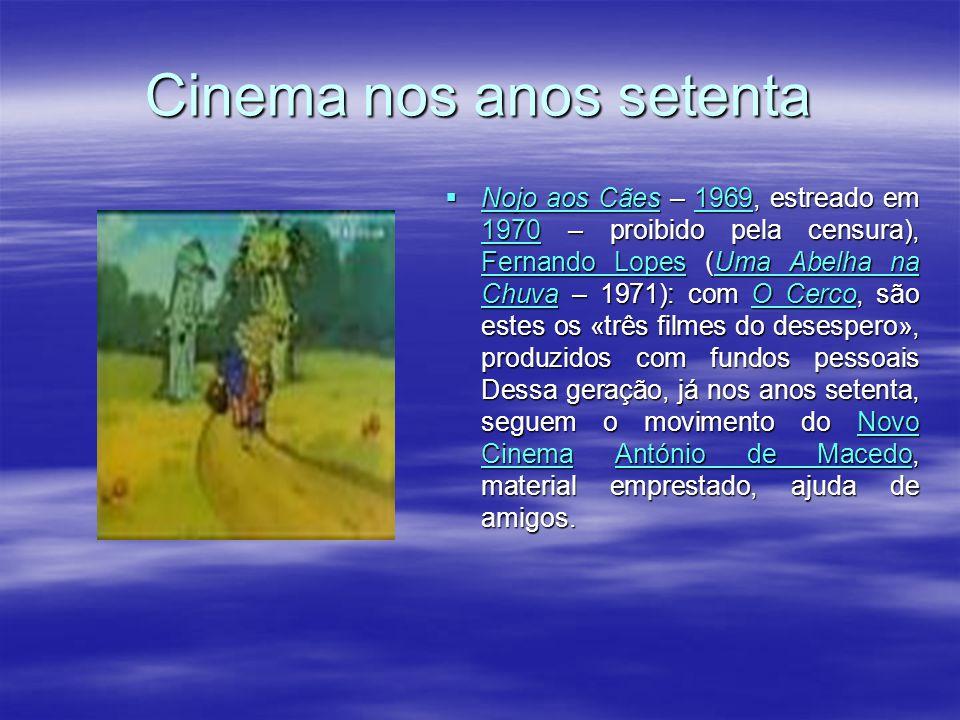 Cinema nos anos sessenta Dessa geração, já nos anos setenta, seguem o movimento do Novo Cinema António de Macedo (Nojo aos Cães – 1969, estreado em 19