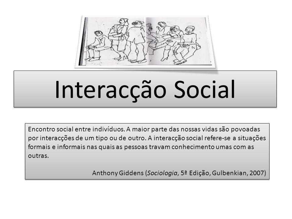 Interacção Social Encontro social entre indivíduos. A maior parte das nossas vidas são povoadas por interacções de um tipo ou de outro. A interacção s