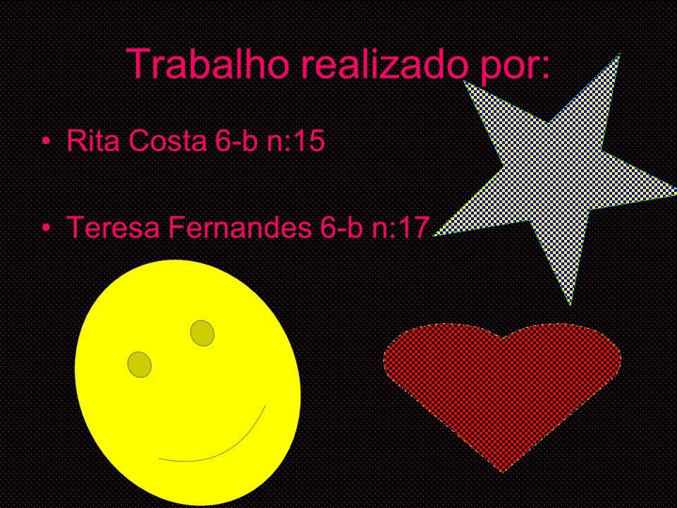 Trabalho realizado por: Rita Costa 6-b n:15 Teresa Fernandes 6-b n:17