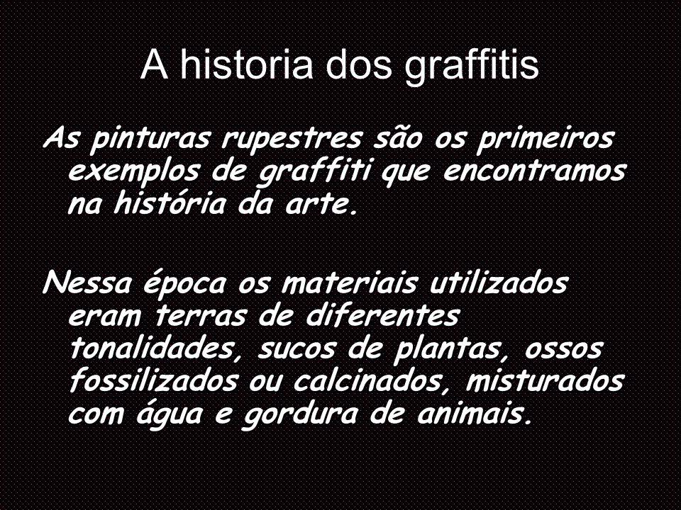 A historia dos graffitis Hoje, usamos tintas em spray ou mesmo em latas, e não pintamos cervos e bisões, mas sim idéias, signos, que passam compor o visual urbano, talvez o contexto atual, decorrente de uma evolução, participante da arte também Hoje, usamos tintas em spray ou mesmo em latas, e não pintamos cervos e bisões, mas sim idéias, signos, que passam compor o visual urbano, talvez o contexto atual, decorrente de uma evolução, participante da arte também.