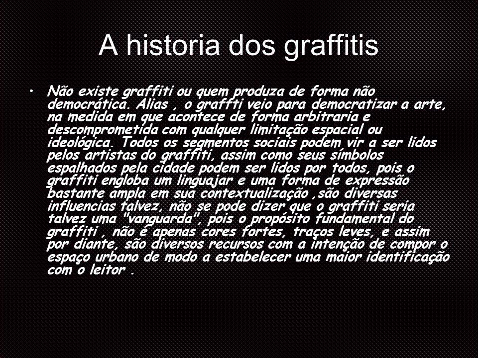 A historia dos graffitis Maurício Villaça, um dos precursores da arte do graffiti no Brasil, partilhava da ideia de que graffiti são também as gatafunhos que fazemos desde a mais tenra idade, os rabiscos e gravações feitos em bancos de praça, banheiros, até mesmo aqueles que surgem quando falamos ao telefone.