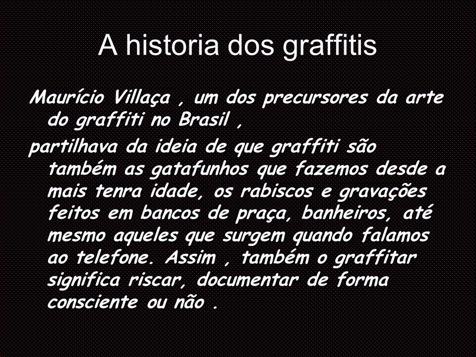A historia dos graffitis Maurício Villaça, um dos precursores da arte do graffiti no Brasil, partilhava da ideia de que graffiti são também as gatafun