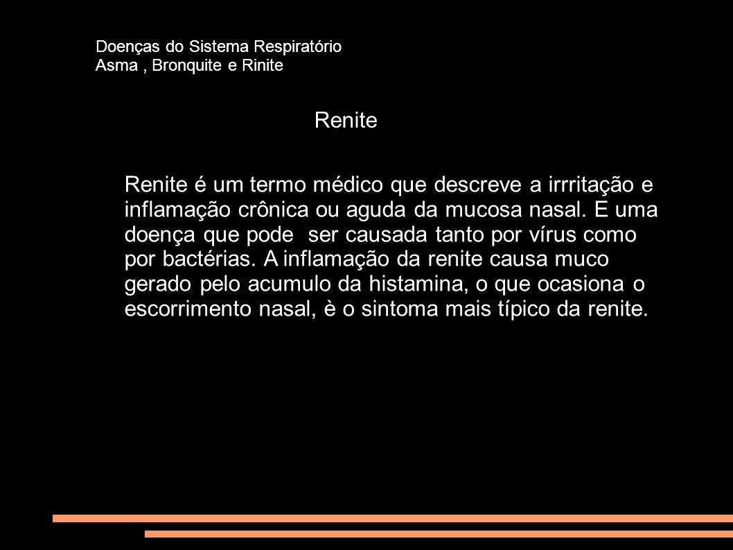 Doenças do Sistema Respiratório Asma, Bronquite e Rinite Renite Renite é um termo médico que descreve a irrritação e inflamação crônica ou aguda da mu