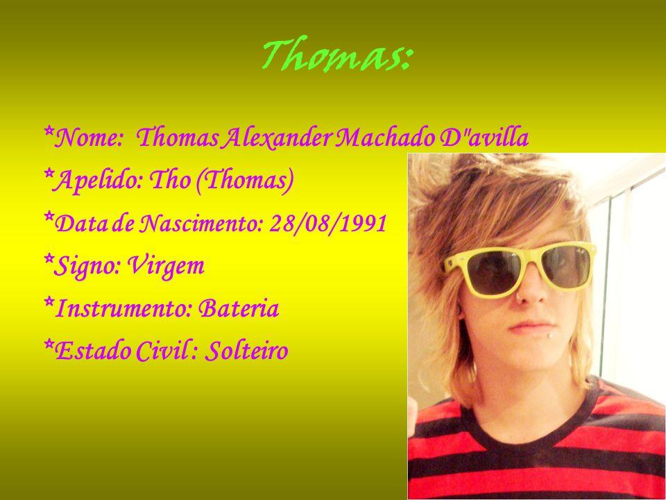 Thomas: *Nome: Thomas Alexander Machado D