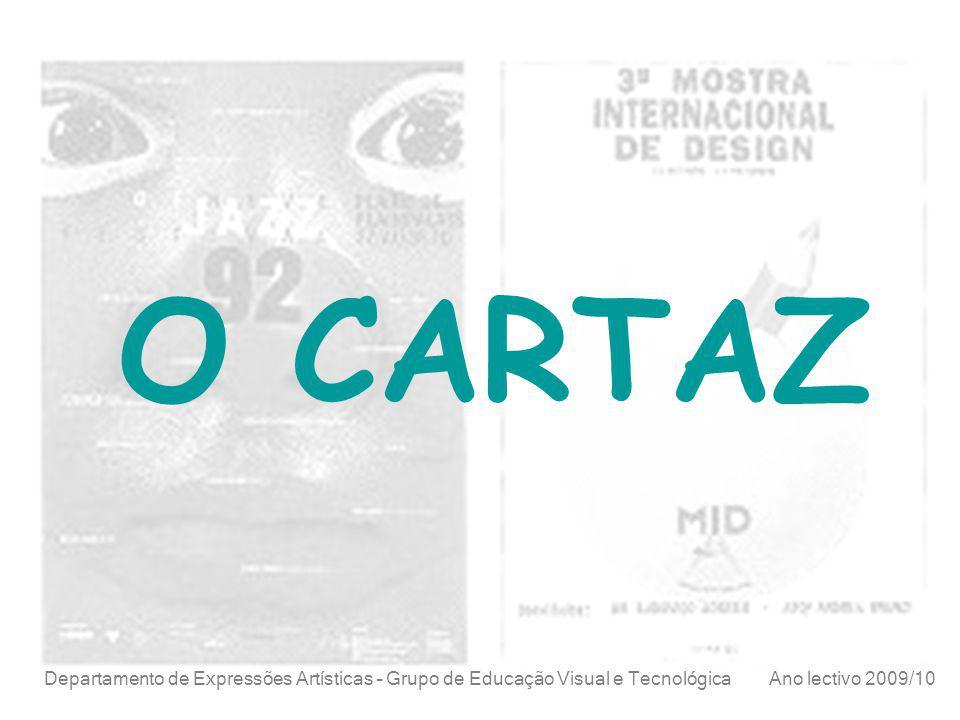O CARTAZ Departamento de Expressões Artísticas – Grupo de Educação Visual e Tecnológica Ano lectivo 2009/10