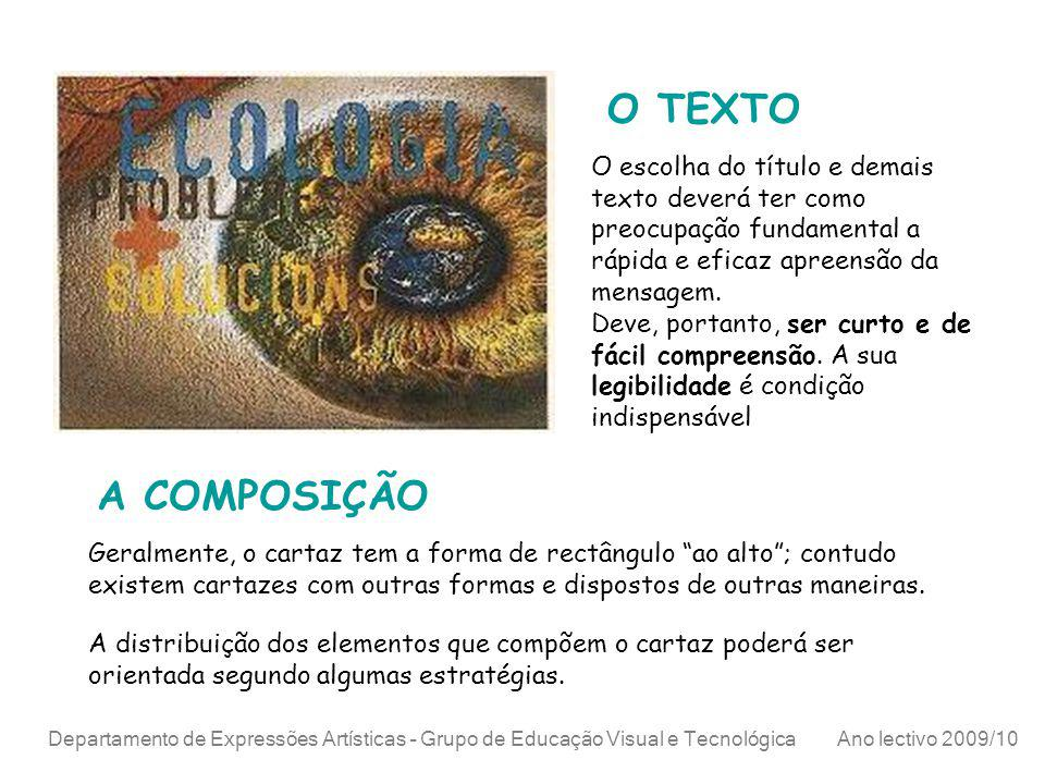 Departamento de Expressões Artísticas – Grupo de Educação Visual e Tecnológica Ano lectivo 2009/10 O TEXTO O escolha do título e demais texto deverá t