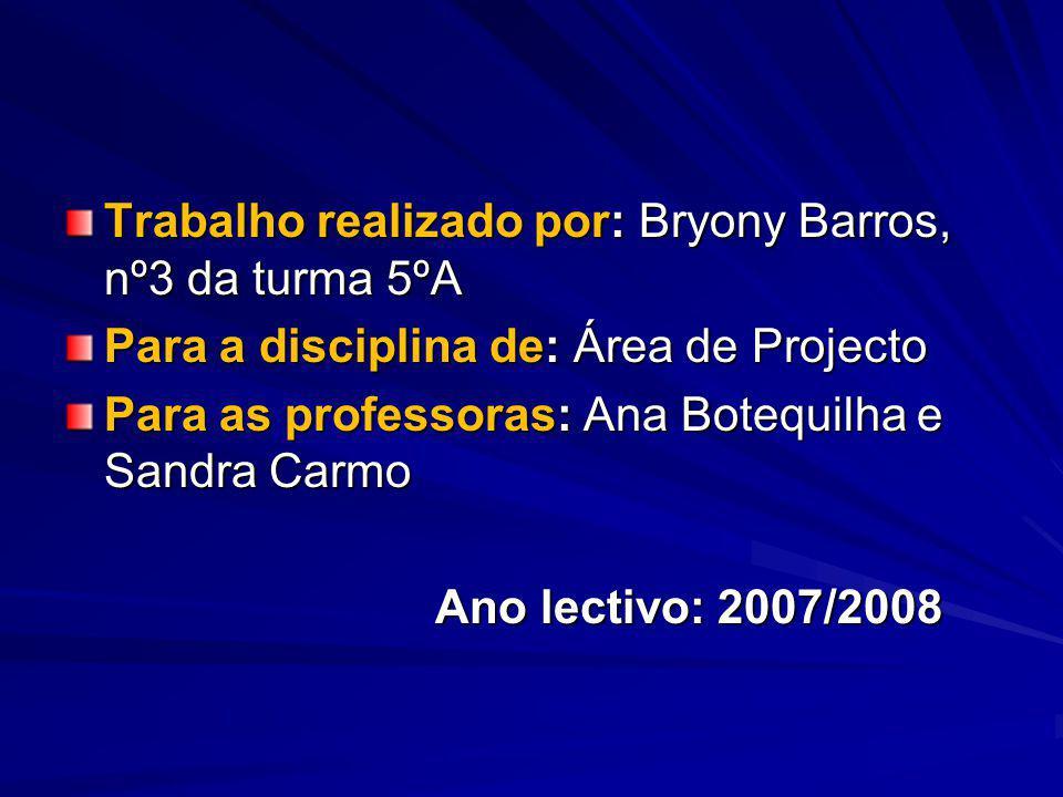 Trabalho realizado por: Bryony Barros, nº3 da turma 5ºA Para a disciplina de: Área de Projecto Para as professoras: Ana Botequilha e Sandra Carmo Ano