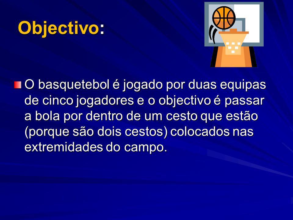 Objectivo: O basquetebol é jogado por duas equipas de cinco jogadores e o objectivo é passar a bola por dentro de um cesto que estão (porque são dois