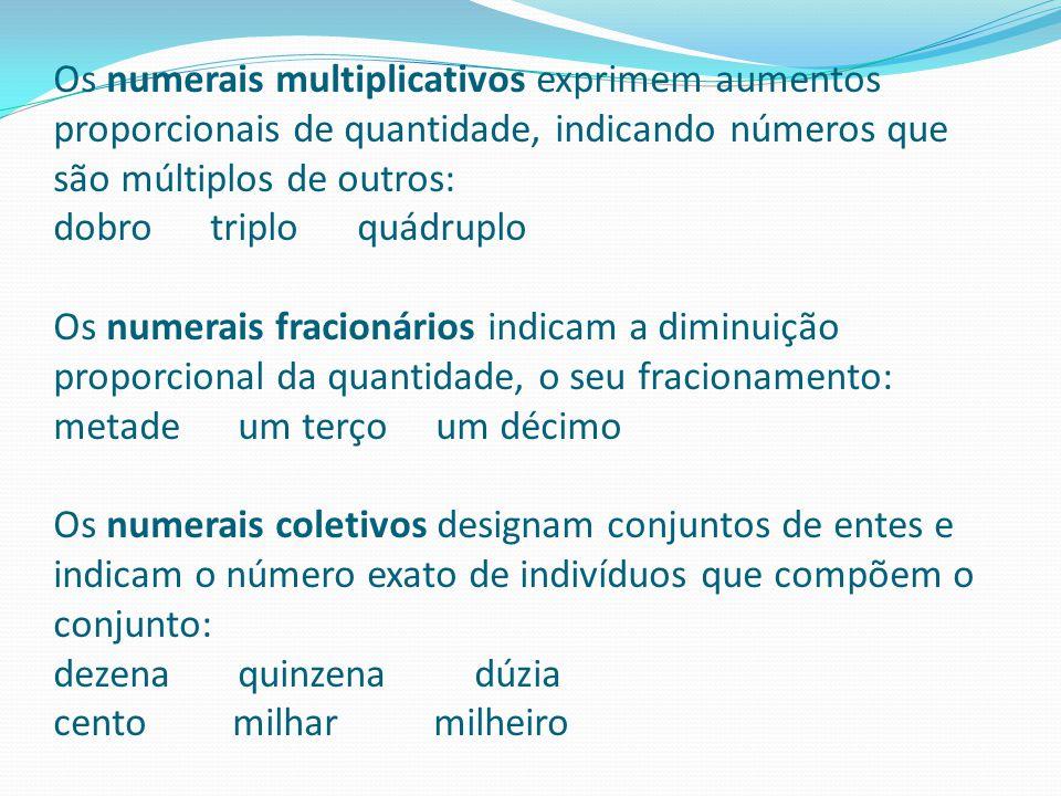 Os numerais multiplicativos exprimem aumentos proporcionais de quantidade, indicando números que são múltiplos de outros: dobro triplo quádruplo Os nu