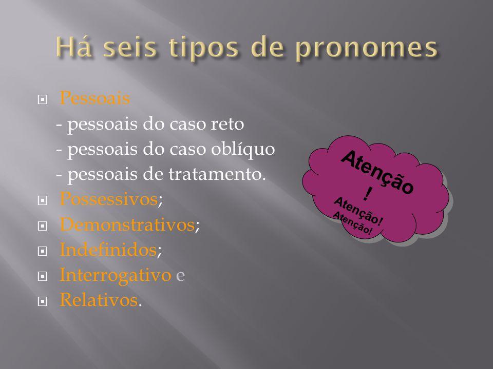 Pessoais - pessoais do caso reto - pessoais do caso oblíquo - pessoais de tratamento.