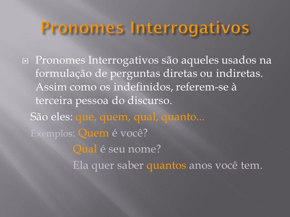 Pronomes Interrogativos são aqueles usados na formulação de perguntas diretas ou indiretas.