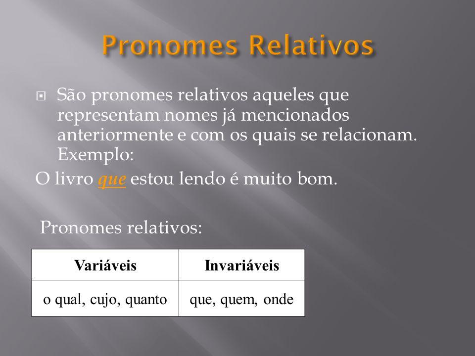 São pronomes relativos aqueles que representam nomes já mencionados anteriormente e com os quais se relacionam.