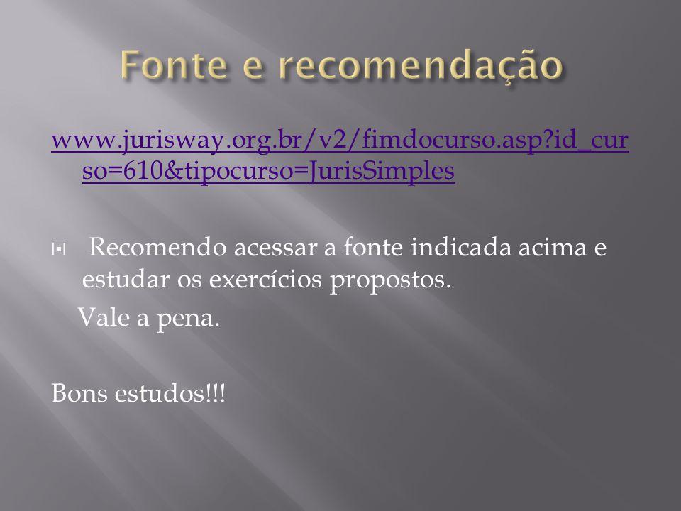 www.jurisway.org.br/v2/fimdocurso.asp?id_cur so=610&tipocurso=JurisSimples Recomendo acessar a fonte indicada acima e estudar os exercícios propostos.