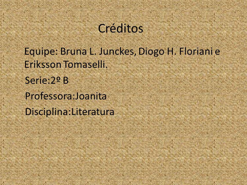 Créditos Equipe: Bruna L.Junckes, Diogo H. Floriani e Eriksson Tomaselli.