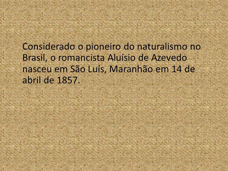 Considerado o pioneiro do naturalismo no Brasil, o romancista Aluísio de Azevedo nasceu em São Luís, Maranhão em 14 de abril de 1857.