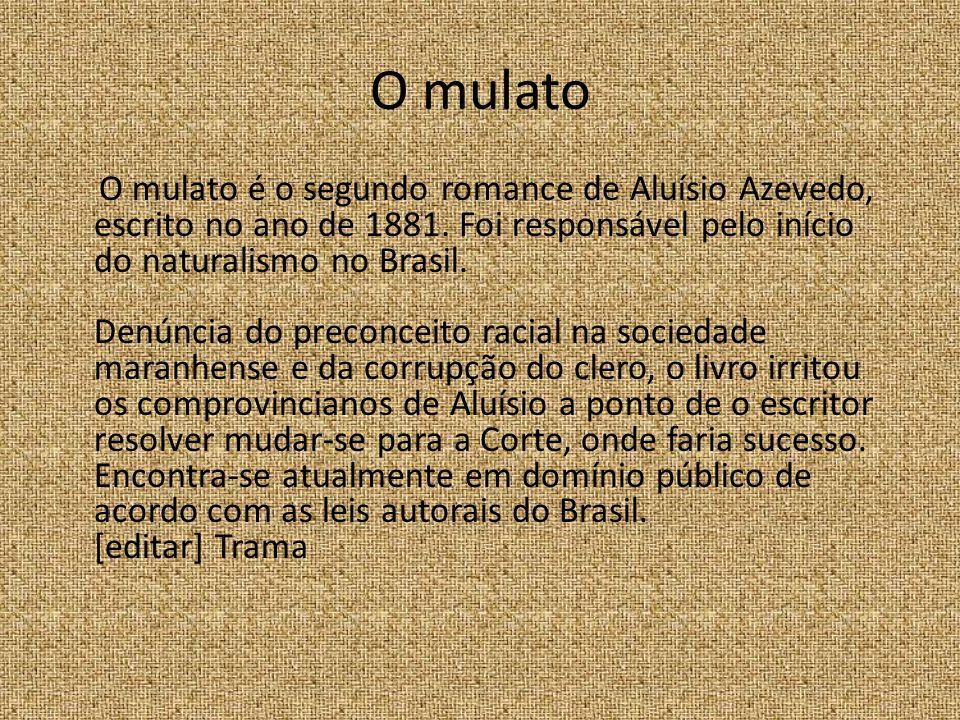 O mulato O mulato é o segundo romance de Aluísio Azevedo, escrito no ano de 1881.