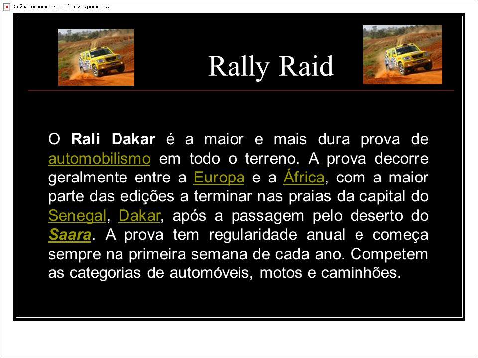 Rally Raid O Rali Dakar é a maior e mais dura prova de automobilismo em todo o terreno. A prova decorre geralmente entre a Europa e a África, com a ma