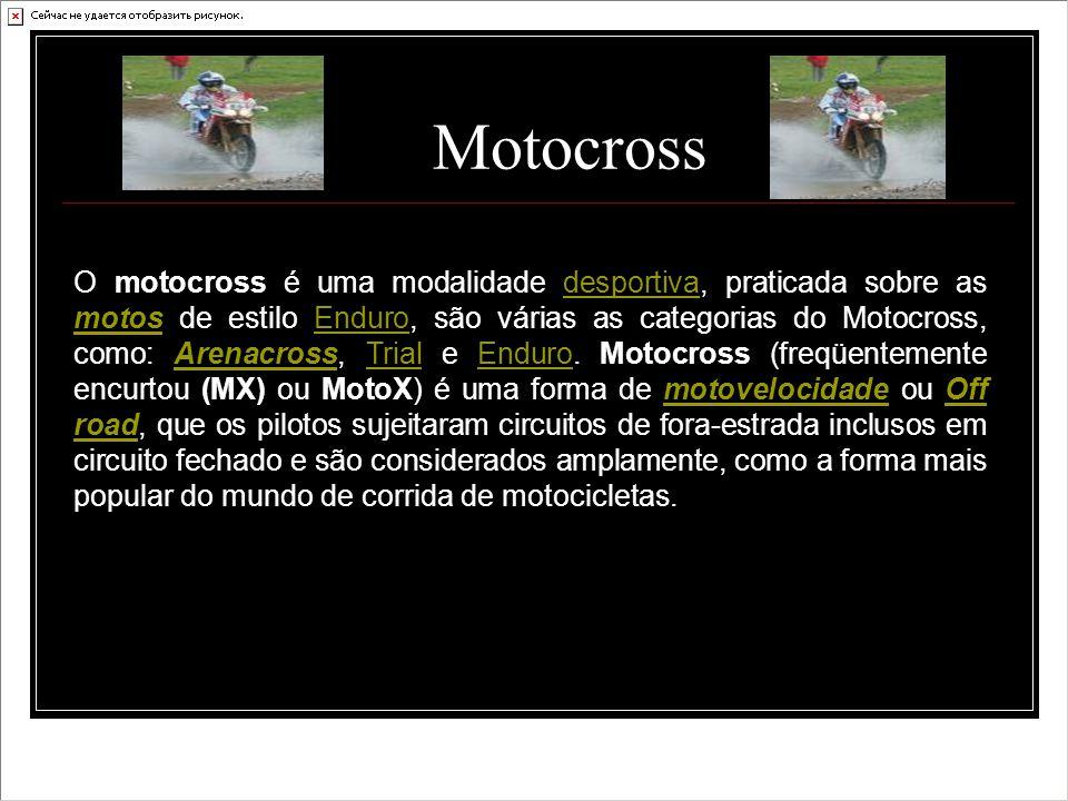 Motocross O motocross é uma modalidade desportiva, praticada sobre as motos de estilo Enduro, são várias as categorias do Motocross, como: Arenacross,