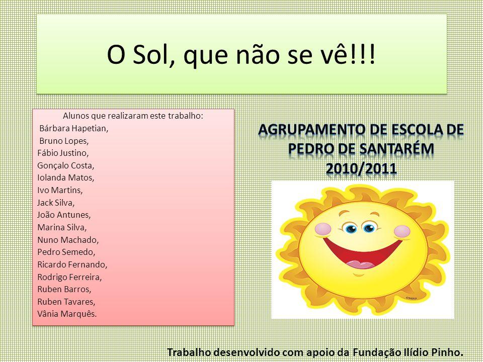 O Sol, que não se vê!!! Alunos que realizaram este trabalho: Bárbara Hapetian, Bruno Lopes, Fábio Justino, Gonçalo Costa, Iolanda Matos, Ivo Martins,