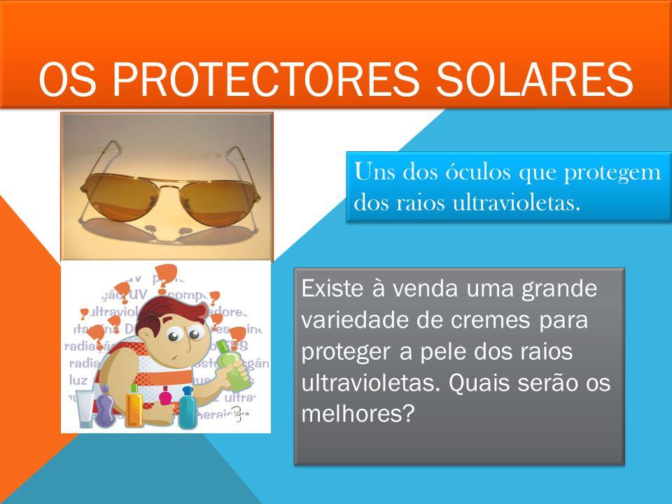OS PROTECTORES SOLARES Uns dos óculos que protegem dos raios ultravioletas. Uns dos óculos que protegem dos raios ultravioletas. Existe à venda uma gr