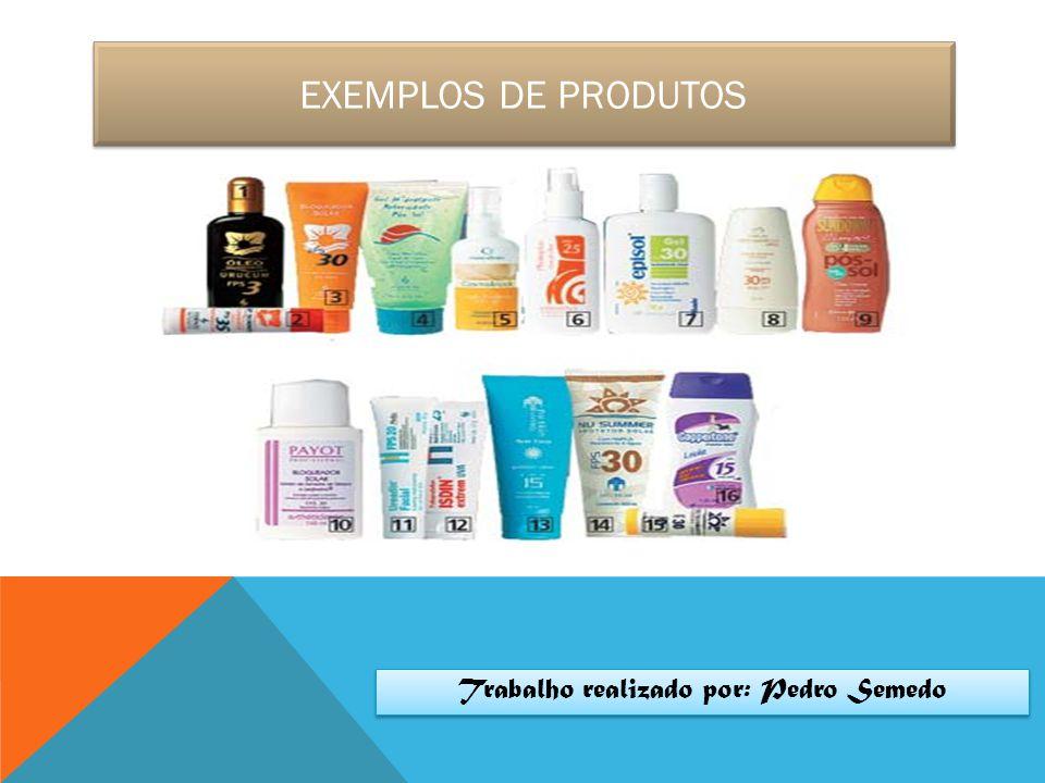 EXEMPLOS DE PRODUTOS Trabalho realizado por: Pedro Semedo