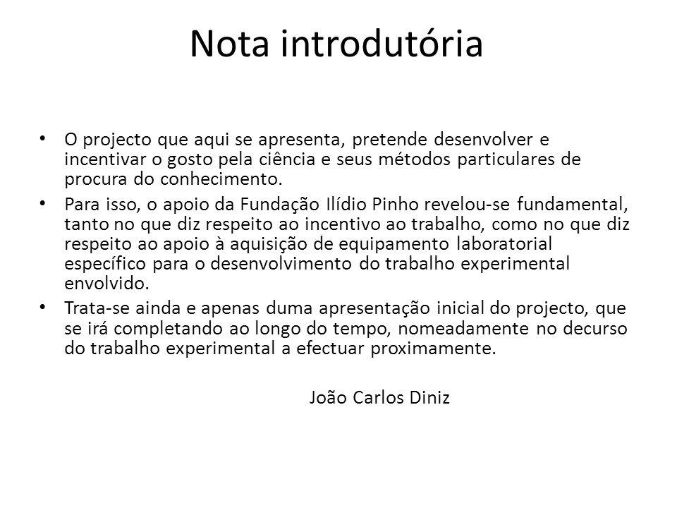 Nota introdutória O projecto que aqui se apresenta, pretende desenvolver e incentivar o gosto pela ciência e seus métodos particulares de procura do conhecimento.