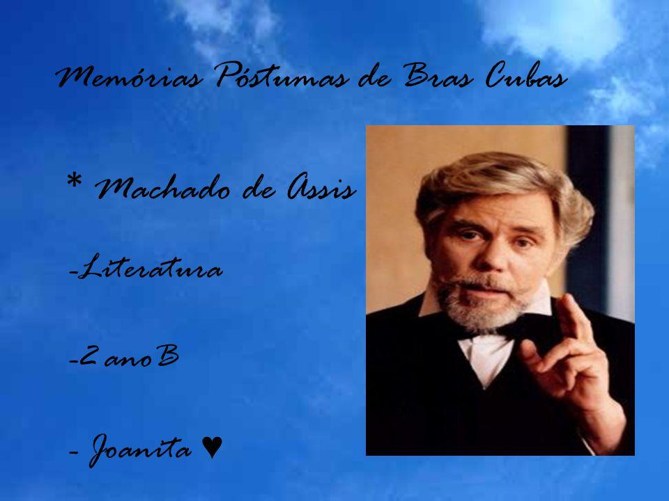 Memórias Póstumas de Bras Cubas * Machado de Assis -Literatura -2 anoB - Joanita