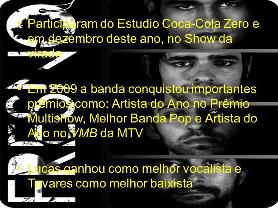 Participaram do Estudio Coca-Cola Zero e em dezembro deste ano, no Show da virada Em 2009 a banda conquistou importantes prêmios como: Artista do Ano
