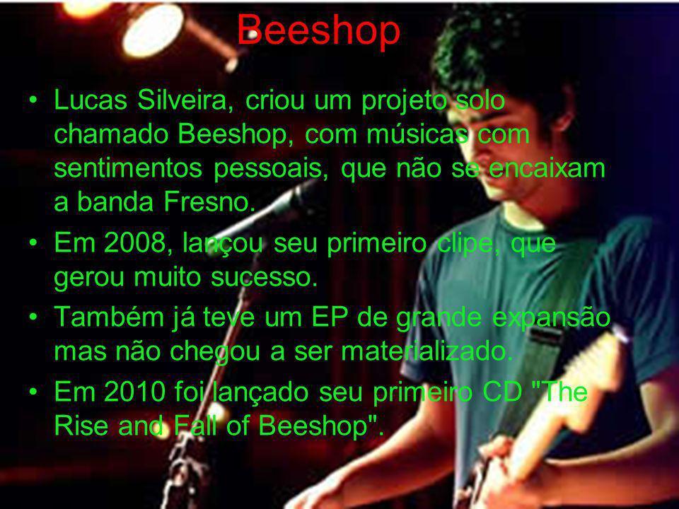 Lucas Silveira, criou um projeto solo chamado Beeshop, com músicas com sentimentos pessoais, que não se encaixam a banda Fresno. Em 2008, lançou seu p