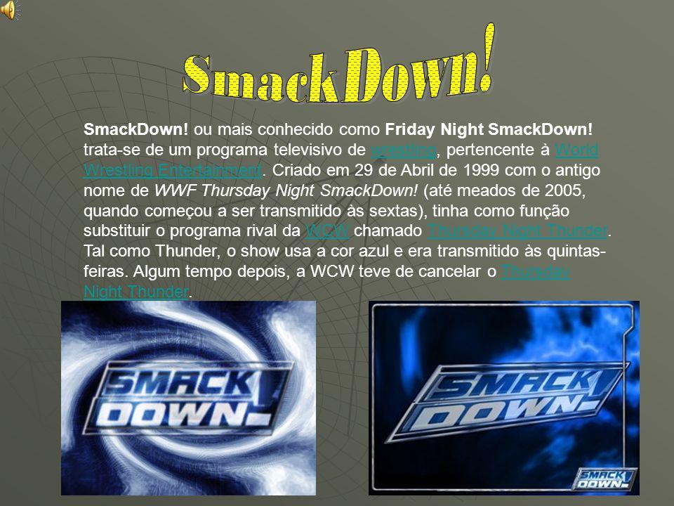 SmackDown! ou mais conhecido como Friday Night SmackDown! trata-se de um programa televisivo de wrestling, pertencente à World Wrestling Entertainment