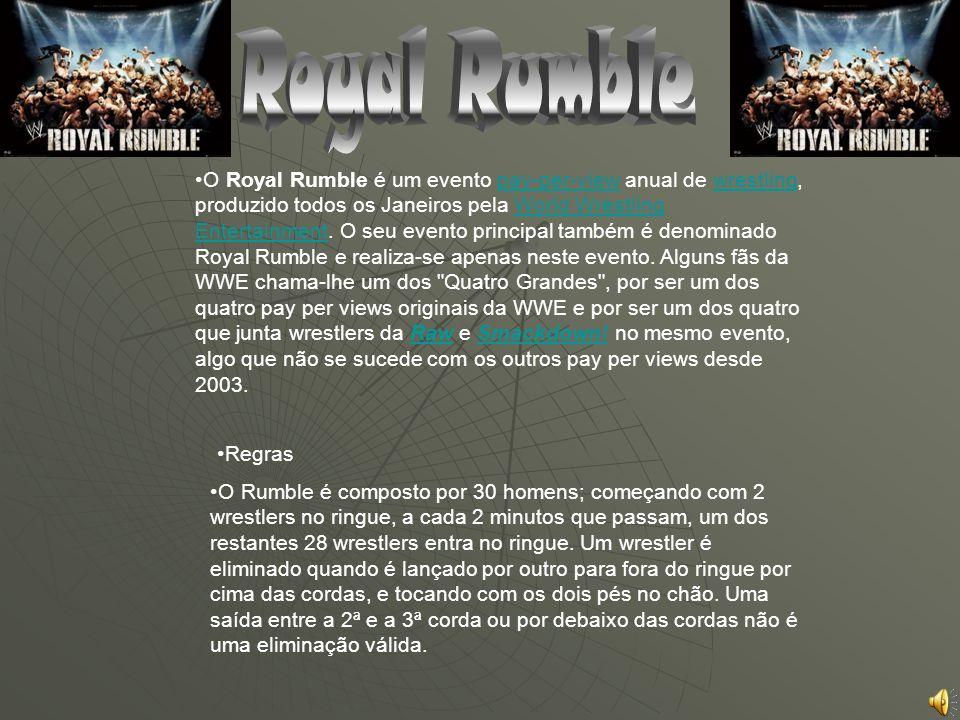 O Royal Rumble é um evento pay-per-view anual de wrestling, produzido todos os Janeiros pela World Wrestling Entertainment. O seu evento principal tam
