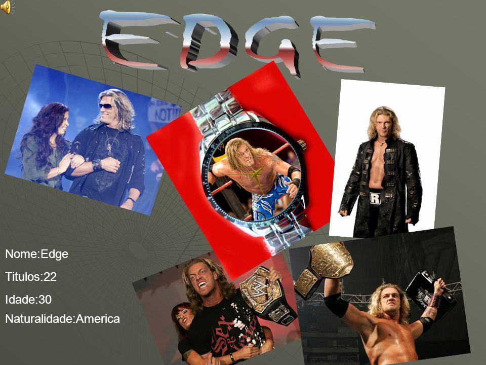Nome:Edge Titulos:22 Idade:30 Naturalidade:America