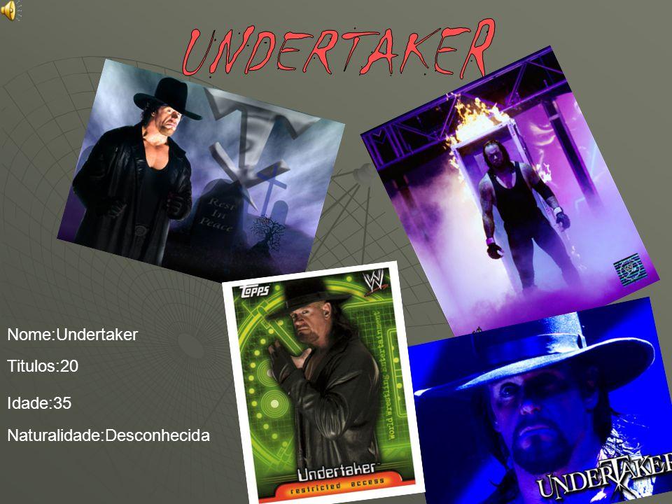 Nome:Undertaker Titulos:20 Idade:35 Naturalidade:Desconhecida