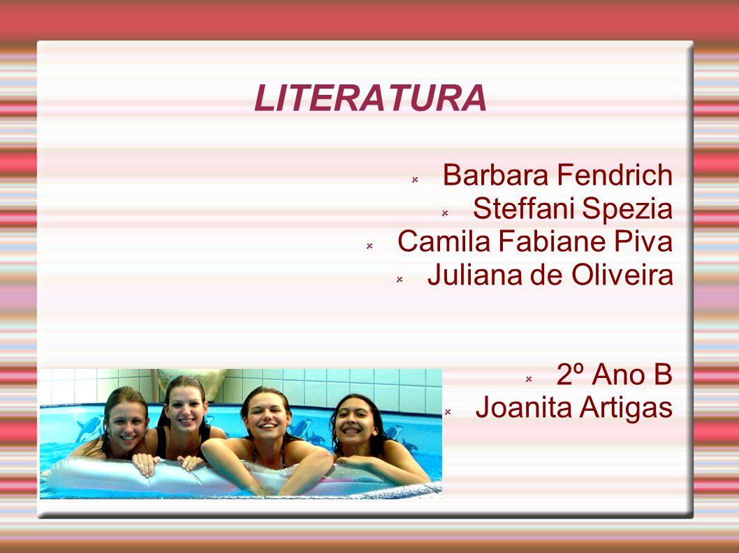 LITERATURA Barbara Fendrich Steffani Spezia Camila Fabiane Piva Juliana de Oliveira 2º Ano B Joanita Artigas