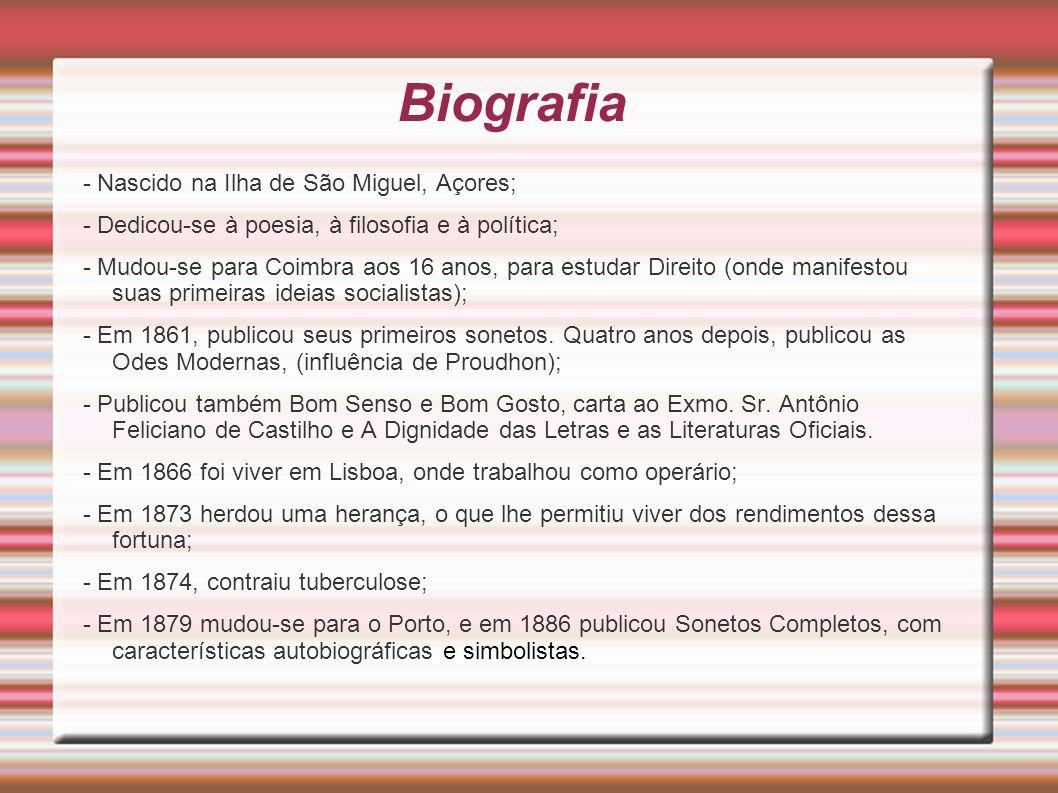 Biografia - Nascido na Ilha de São Miguel, Açores; - Dedicou-se à poesia, à filosofia e à política; - Mudou-se para Coimbra aos 16 anos, para estudar Direito (onde manifestou suas primeiras ideias socialistas); - Em 1861, publicou seus primeiros sonetos.