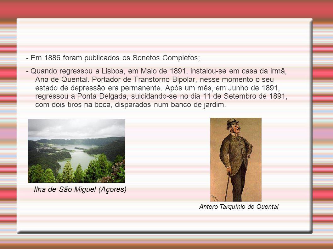 - Em 1886 foram publicados os Sonetos Completos; - Quando regressou a Lisboa, em Maio de 1891, instalou-se em casa da irmã, Ana de Quental.
