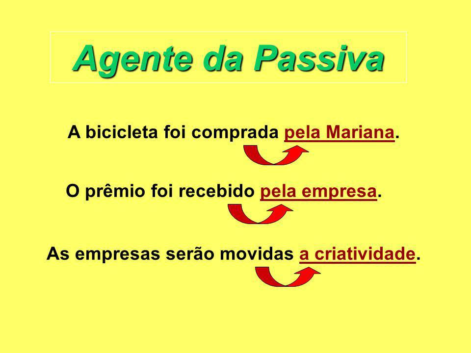 Agente da Passiva A bicicleta foi comprada pela Mariana. O prêmio foi recebido pela empresa. As empresas serão movidas a criatividade.
