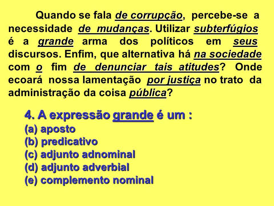 4. A expressão grande é um : (a) aposto (b) predicativo (c) adjunto adnominal (d) adjunto adverbial (e) complemento nominal de corrupção de mudançassu