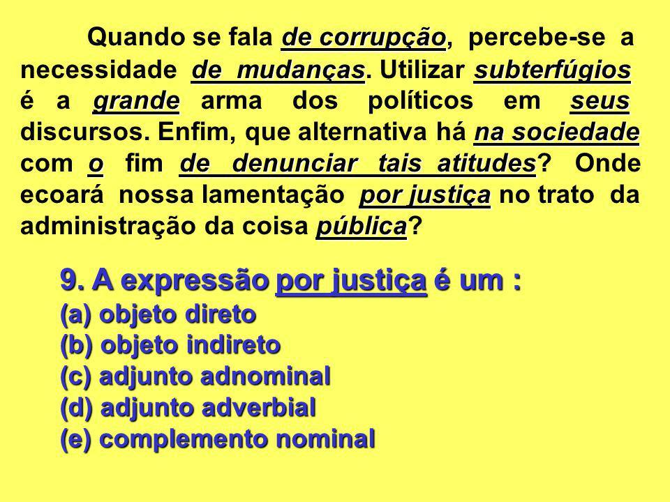 9. A expressão por justiça é um : (a) objeto direto (b) objeto indireto (c) adjunto adnominal (d) adjunto adverbial (e) complemento nominal de corrupç