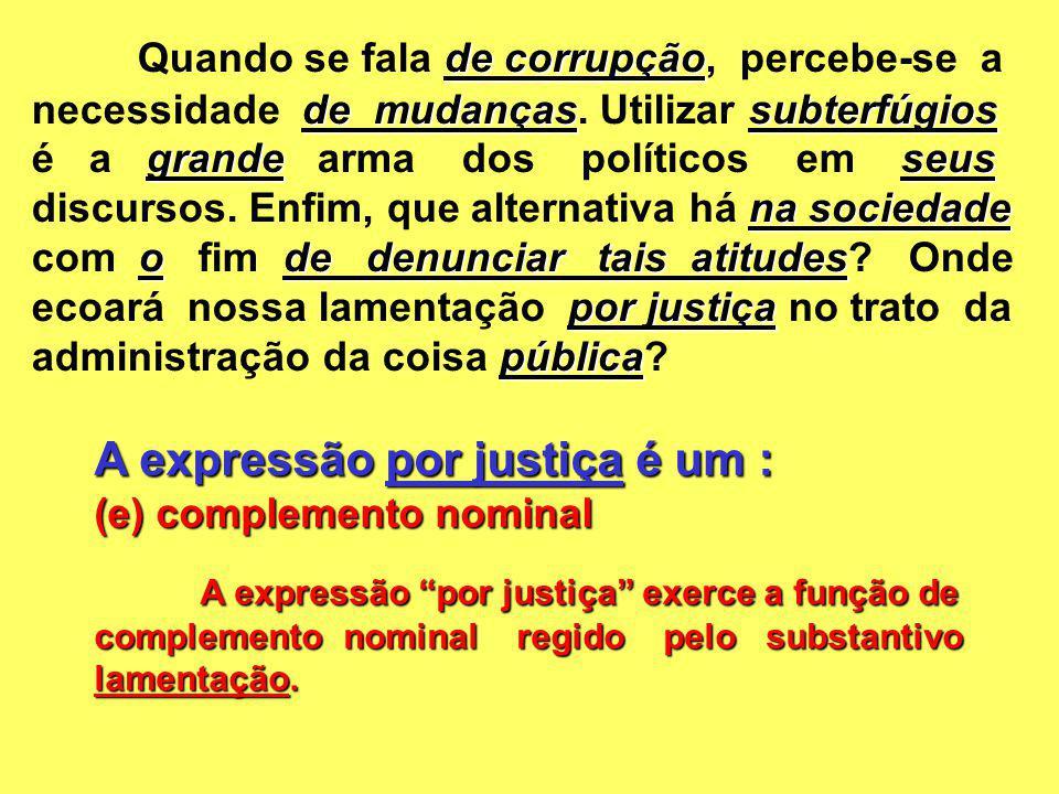 A expressão por justiça é um : (e) complemento nominal A expressão por justiça exerce a função de complemento nominal regido pelo substantivo lamentaç